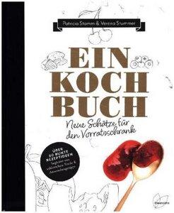 Ein Kochbuch - Neue Schätze für den Vorratsschrank - Stamm, Patricia & Stummer, Verena