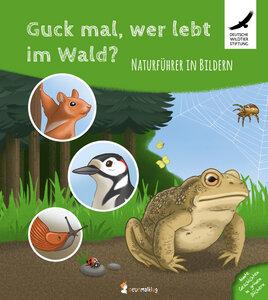Wer lebt im Wald ein Naturführer in Bildern - Neunmalklug Verlag