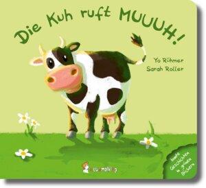 Die Kuh ruft Muuuh ein Bilderbuch ab 6 Monaten - Neunmalklug Verlag