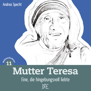 Mutter Teresa. Eine, die hingebungsvoll liebte. Andrea Specht - Down to Earth