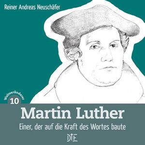 Martin Luther. Einer, der auf die Kraft des Wortes baute. Reiner Andreas Neuschäfer - Down to Earth