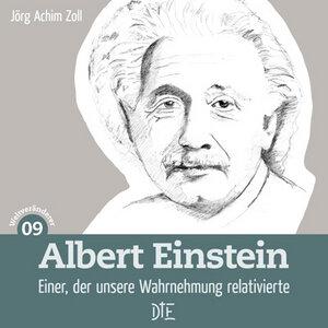Albert Einstein. Einer, der unsere Wahrnehmung relativierte. Jörg Achim Zoll - Down to Earth