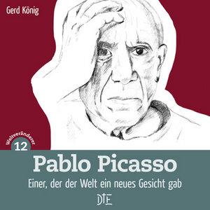 Pablo Picasso. Einer, der der Welt ein neues Gesicht gab. Gerd König - Down to Earth