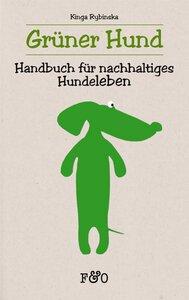 Grüner Hund - Handbuch für nachhaltiges Hundeleben - Kinga Rybinska