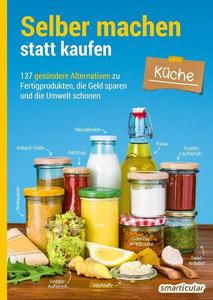 Selber machen statt kaufen - Küche - Smarticular Verlag