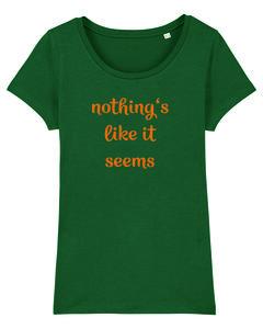 "Damen T-Shirt aus Bio-Baumwolle ""Nothing's like it seems"" - University of Soul"