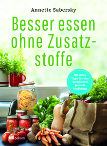 Besser essen ohne Zusatzstoffe - OEKOM Verlag