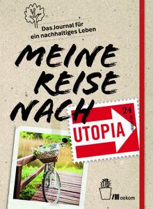 Meine Reise nach Utopia - Journal für ein nachhaltiges Leben - OEKOM Verlag