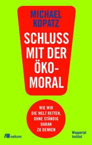 Schluss mit der Ökomoral!  - OEKOM Verlag