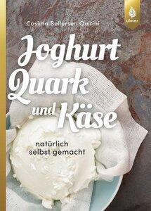 Joghurt, Quark und Käse natürlich selbst gemacht - Bellersen Quirini, Cosima