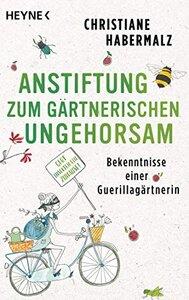 Anstiftung zum gärtnerischen Ungehorsam  - Heyne Verlag