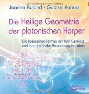 Die Heilige Geometrie der platonischen Körper - Jeanne Ruland Gudrun Ferenz