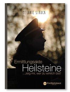 Ermittlungsakte Heilsteine ...zeig mir, wer du wirklich bist - Melanie Struck