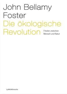 Ökologische Revolution. Frieden zwischen Mensch und Natur - LAIKA Verlag