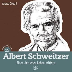 Albert Schweitzer. Einer, der jedes Leben achtete. Andrea Specht - Down to Earth