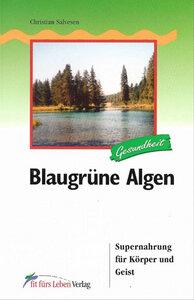 Blaugrüne Algen. Supernahrung für Körper und Geist - Christian Salvesen