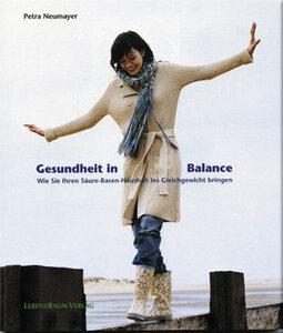 Gesundheit in Balance. Wie Sie Ihren Säure-Basen-Haushalt ins Gleichgewicht bringen - Petra Neumayer