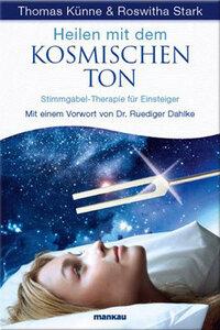 Heilen mit dem Kosmischen Ton - Stimmgabel-Therapie für Einsteiger - Thomas Künne & Roswitha Stark