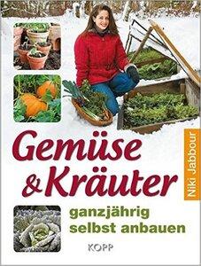 Gemüse & Kräuter ganzjährig selbst anbauen - Niki Jabbour