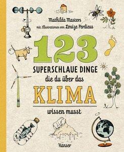 123 superschlaue Dinge, die du über das Klima wissen musst - Hanser Verlag