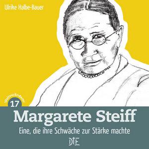 Margarete Steiff. Eine, die ihre Schwäche zur Stärke machte. Ulrike Halbe-Bauer - Down to Earth