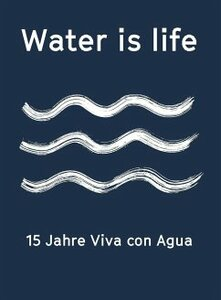 Water is life - 15 Jahre Viva con Agua - Edel Germany GmbH