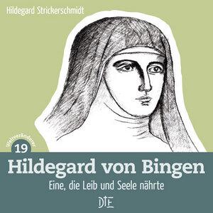Hildegard von Bingen. Eine, die Leib und Seele nährte. Hildegard Strickerschmidt - Down to Earth