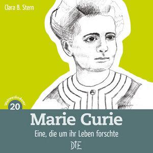 Marie Curie. Eine, die um ihr Leben forschte. Clara B. Stern - Down to Earth