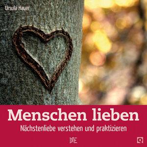 Menschen lieben. Nächstenliebe verstehen und praktizieren. Ursula Hauer - Down to Earth