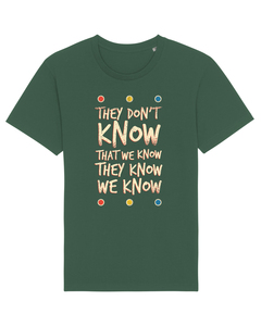 They Dont Know   T-Shirt Unisex - wat? Apparel UNISEX