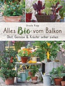 Alles Bio vom Balkon - Obst, Gemüse und Kräuter selber ziehen. - Bassermann Verlag