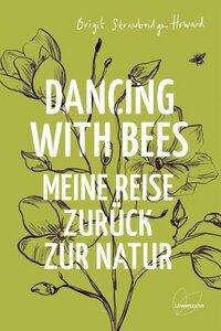 Dancing with Bees - Meine Reise zurück zur Natur - Löwenzahn Verlag
