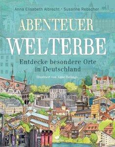 Abenteuer Welterbe - Entdecke besondere Orte in Deutschland - Magellan Verlag
