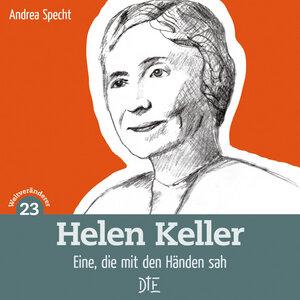 Helen Keller. Eine, die mit den Händen sah. Andrea Specht - Down to Earth
