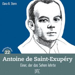 Antoine de Saint-Exupéry. Einer, der das Sehen lehrte | Clara B. Stern - Down to Earth