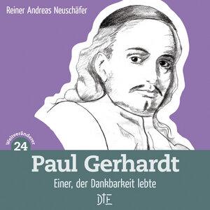 Paul Gerhardt. Einer, der Dankbarkeit lebte. Reiner Andreas Neuschäfer - Down to Earth