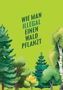 Wie man illegal einen Wald pflanzt - Katapult Verlag