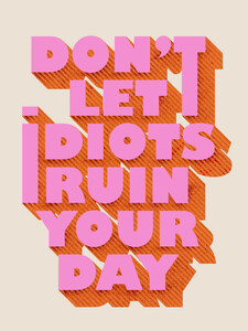 Don't let idiots ruin your day - Poster von Ania Więcław - Photocircle