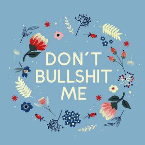 Don't bullshit me - flowers and type - Poster von Ania Więcław - Photocircle