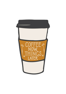 Coffee Now, Things Later - Poster von Frankie Kerr-Dineen - Photocircle