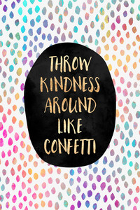 Throw Kindness Around Like Confetti - Poster von Elisabeth Fredriksson - Photocircle