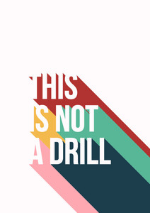 This Is Not A Drill - Poster von Frankie Kerr-Dineen - Photocircle