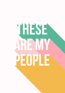 These Are My People - Poster von Frankie Kerr-Dineen - Photocircle