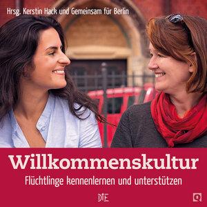 Willkommenskultur. Flüchtlinge kennenlernen und unterstützen | Hg Kerstin Hack und Gemeinsam für Berlin - Down to Earth