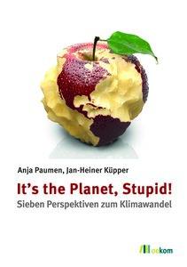 It's the Planet, Stupid! - OEKOM Verlag
