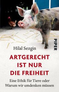 Artgerecht ist nur die Freiheit - Piper Verlag