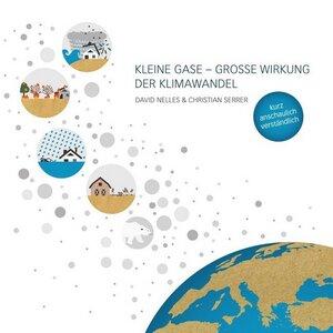Kleine Gase - Grosse Wirkung der Klimawandel - Nelles, David; Serrer, Christian