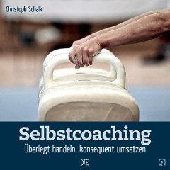 Selbstcoaching. Überlegt handeln, konsequent umsetzen. Christoph Schalk - Down to Earth