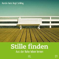 Stille finden. Aus der Ruhe leben lernen. Kerstin Hack und Birgit Schilling - Down to Earth