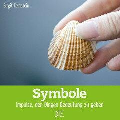 Symbole. Impulse, den Dingen Bedeutung zu geben. Birgit Feinstein - Down to Earth